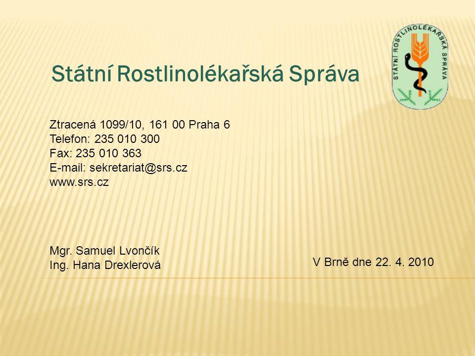 Státní Rostlinolékařská Správa Ztracená 1099/10, 161 00 Praha 6 Telefon: 235 010 300 Fax: 235 010 363 E-mail: sekretariat@srs.cz www.srs.cz V Brně dne 22.