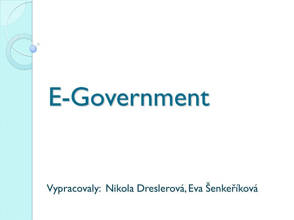 E-Government Vypracovaly: Nikola Dreslerová, Eva Šenkeříková
