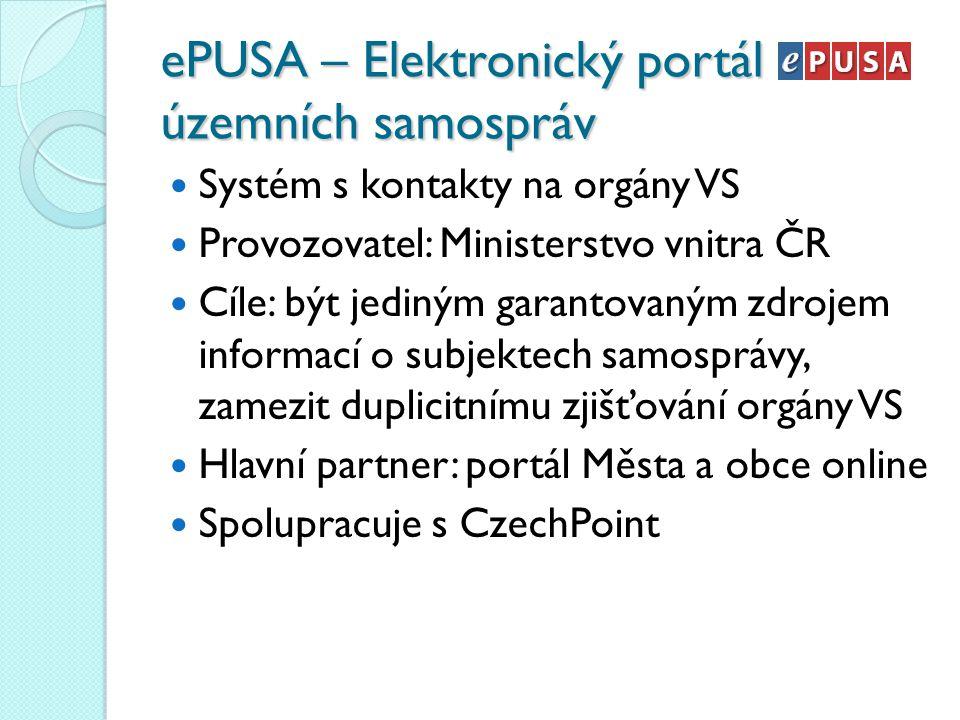 ePUSA – Elektronický portál územních samospráv Systém s kontakty na orgány VS Provozovatel: Ministerstvo vnitra ČR Cíle: být jediným garantovaným zdro