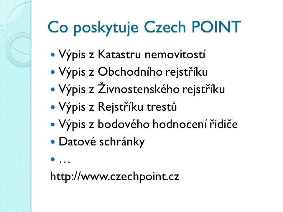 Co poskytuje Czech POINT Výpis z Katastru nemovitostí Výpis z Obchodního rejstříku Výpis z Živnostenského rejstříku Výpis z Rejstříku trestů Výpis z b