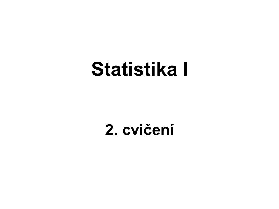 Statistika I 2. cvičení