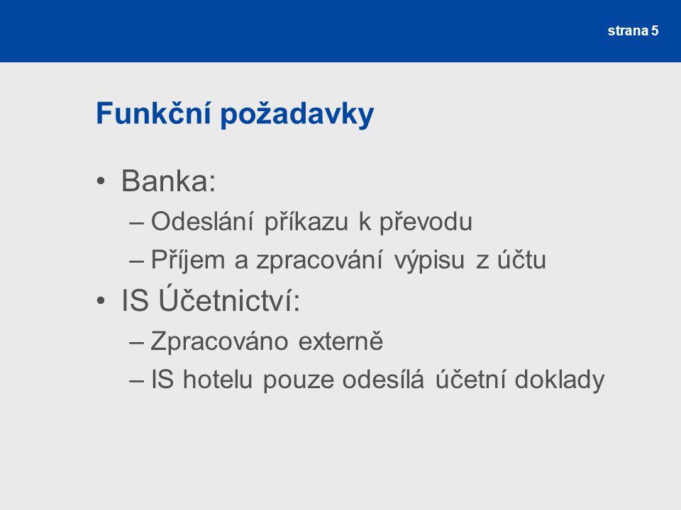Funkční požadavky Banka: –Odeslání příkazu k převodu –Příjem a zpracování výpisu z účtu IS Účetnictví: –Zpracováno externě –IS hotelu pouze odesílá úč