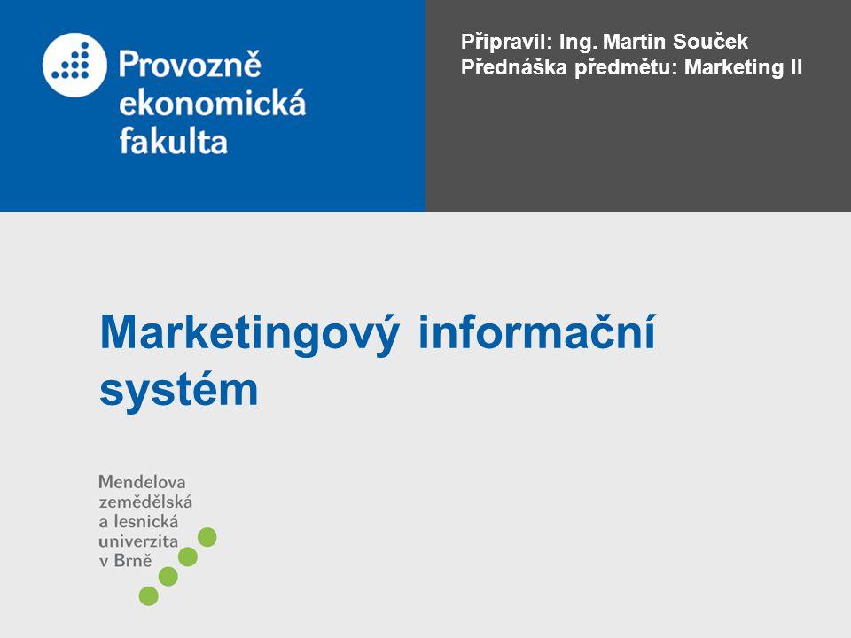 Připravil: Ing. Martin Souček Přednáška předmětu: Marketing II Marketingový informační systém
