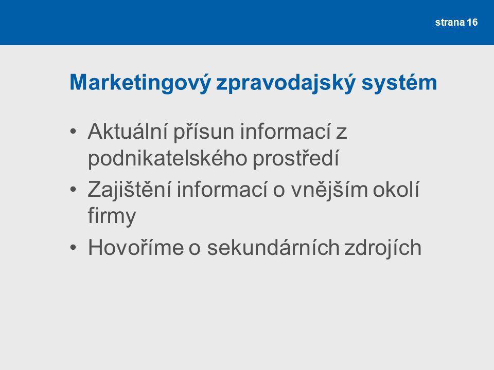 Marketingový zpravodajský systém Aktuální přísun informací z podnikatelského prostředí Zajištění informací o vnějším okolí firmy Hovoříme o sekundární