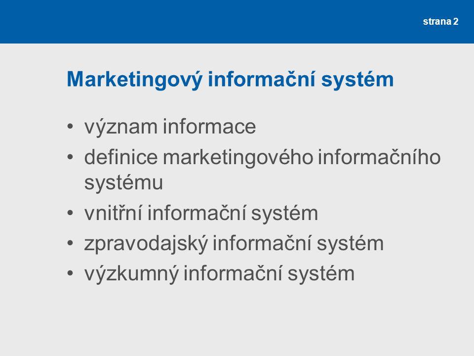 strana 2 Marketingový informační systém význam informace definice marketingového informačního systému vnitřní informační systém zpravodajský informačn