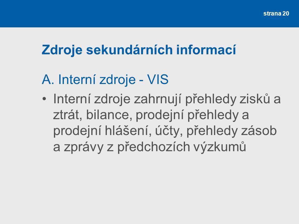 Zdroje sekundárních informací A. Interní zdroje - VIS Interní zdroje zahrnují přehledy zisků a ztrát, bilance, prodejní přehledy a prodejní hlášení, ú