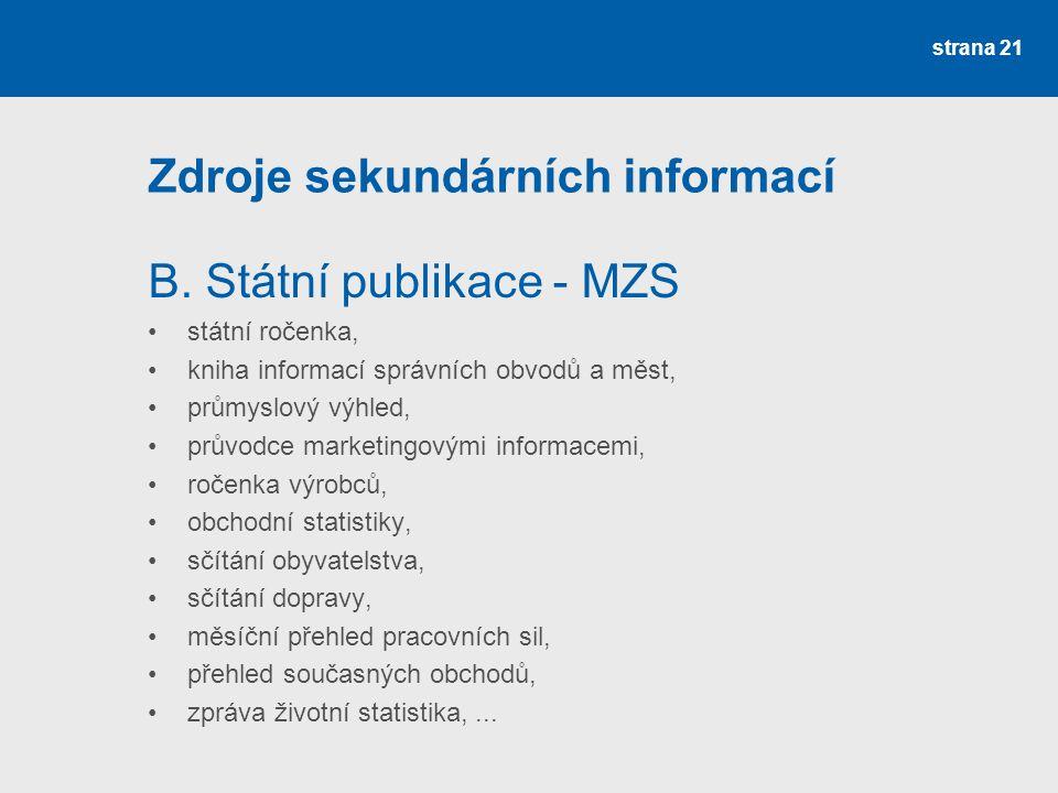 Zdroje sekundárních informací B. Státní publikace - MZS státní ročenka, kniha informací správních obvodů a měst, průmyslový výhled, průvodce marketing