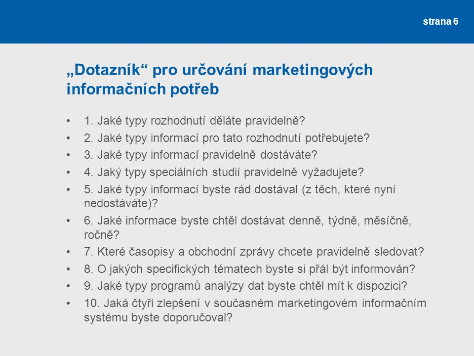 """""""Dotazník"""" pro určování marketingových informačních potřeb 1. Jaké typy rozhodnutí děláte pravidelně? 2. Jaké typy informací pro tato rozhodnutí potře"""