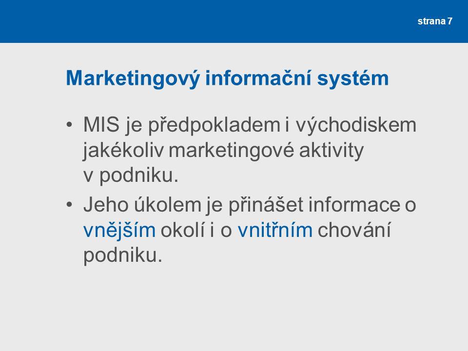 Marketingový informační systém MIS je předpokladem i východiskem jakékoliv marketingové aktivity v podniku. Jeho úkolem je přinášet informace o vnější