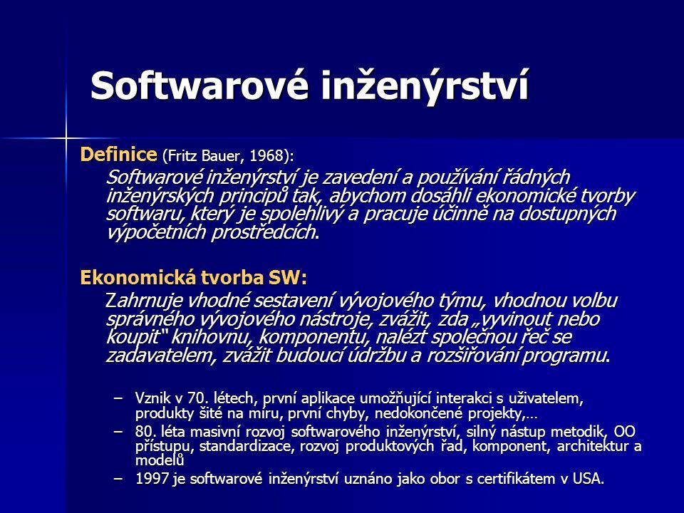 Softwarové inženýrství Definice (Fritz Bauer, 1968): Softwarové inženýrství je zavedení a používání řádných inženýrských principů tak, abychom dosáhli