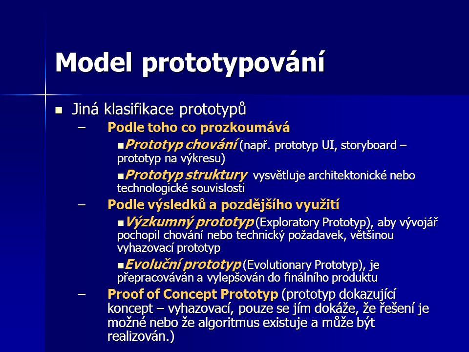 Jiná klasifikace prototypů Jiná klasifikace prototypů –Podle toho co prozkoumává Prototyp chování (např. prototyp UI, storyboard – prototyp na výkresu