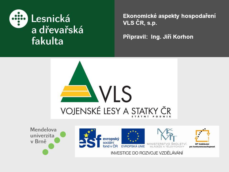 Ekonomické aspekty hospodaření VLS ČR, s.p. Připravil: Ing. Jiří Korhon