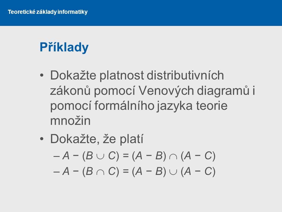 Teoretické základy informatiky Příklady Dokažte platnost distributivních zákonů pomocí Venových diagramů i pomocí formálního jazyka teorie množin Doka