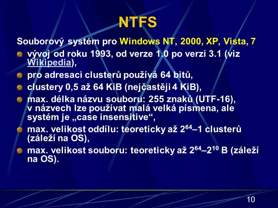 10 NTFS Souborový systém pro Windows NT, 2000, XP, Vista, 7 vývoj od roku 1993, od verze 1.0 po verzi 3.1 (viz Wikipedia), Wikipedia pro adresaci clus