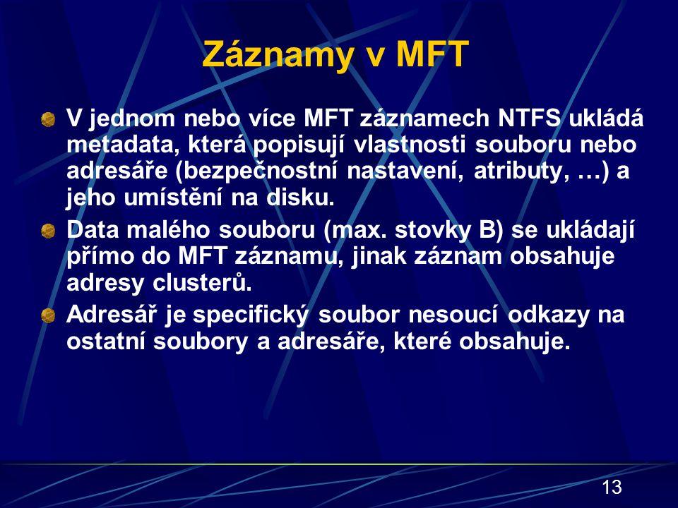 13 Záznamy v MFT V jednom nebo více MFT záznamech NTFS ukládá metadata, která popisují vlastnosti souboru nebo adresáře (bezpečnostní nastavení, atrib