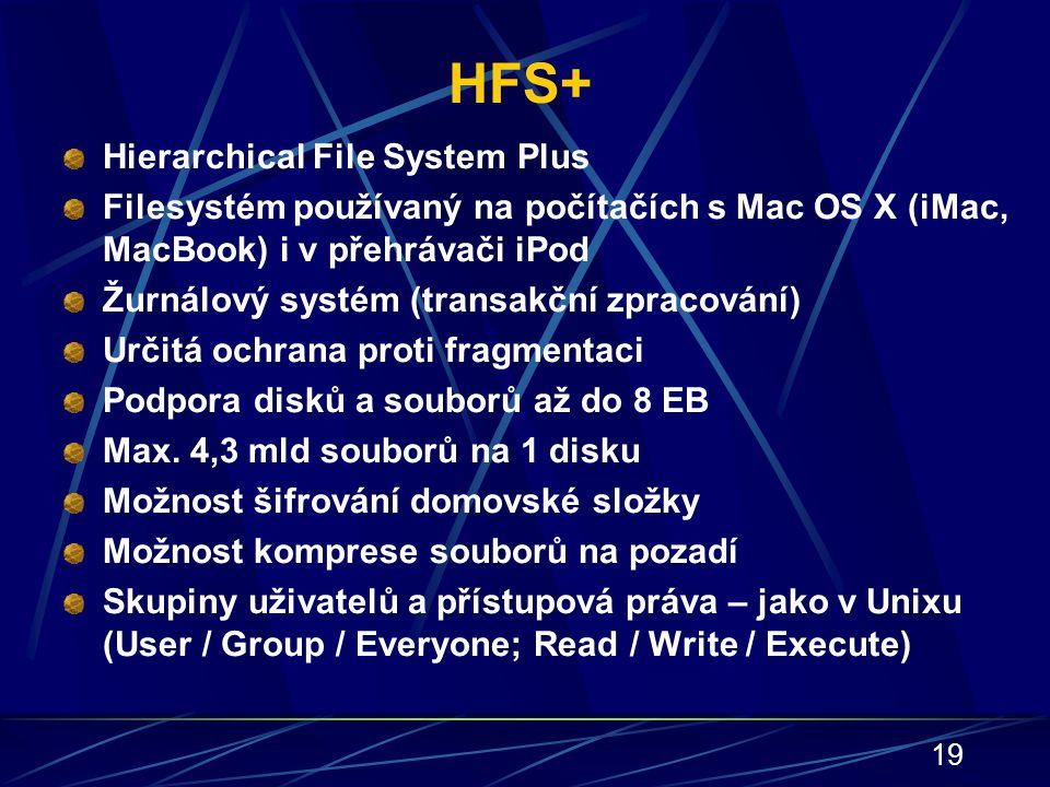 19 HFS+ Hierarchical File System Plus Filesystém používaný na počítačích s Mac OS X (iMac, MacBook) i v přehrávači iPod Žurnálový systém (transakční z