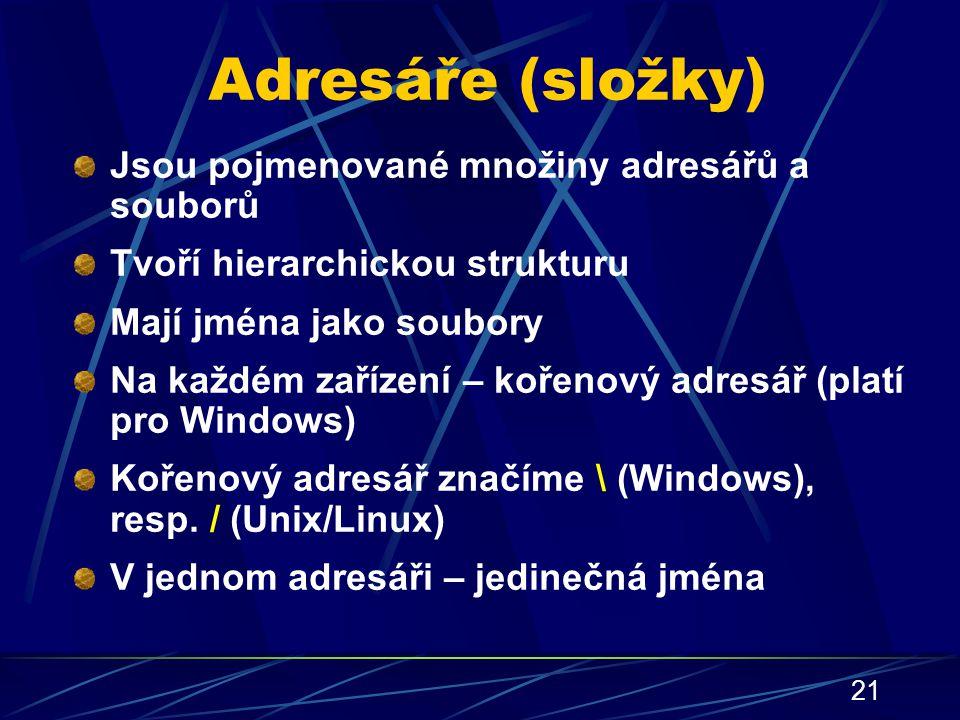 21 Adresáře (složky) Jsou pojmenované množiny adresářů a souborů Tvoří hierarchickou strukturu Mají jména jako soubory Na každém zařízení – kořenový a