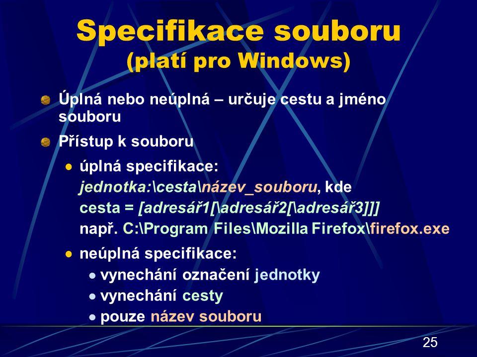 25 Specifikace souboru (platí pro Windows) Úplná nebo neúplná – určuje cestu a jméno souboru Přístup k souboru úplná specifikace: jednotka:\cesta\náze