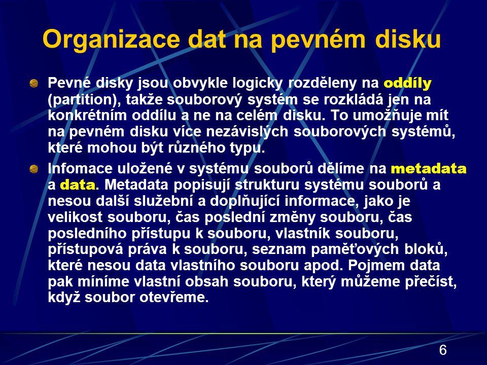 6 Organizace dat na pevném disku Pevné disky jsou obvykle logicky rozděleny na oddíly (partition), takže souborový systém se rozkládá jen na konkrétní