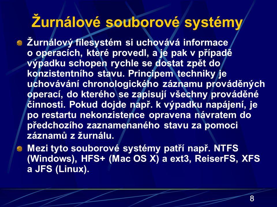 8 Žurnálové souborové systémy Žurnálový filesystém si uchovává informace o operacích, které provedl, a je pak v případě výpadku schopen rychle se dost