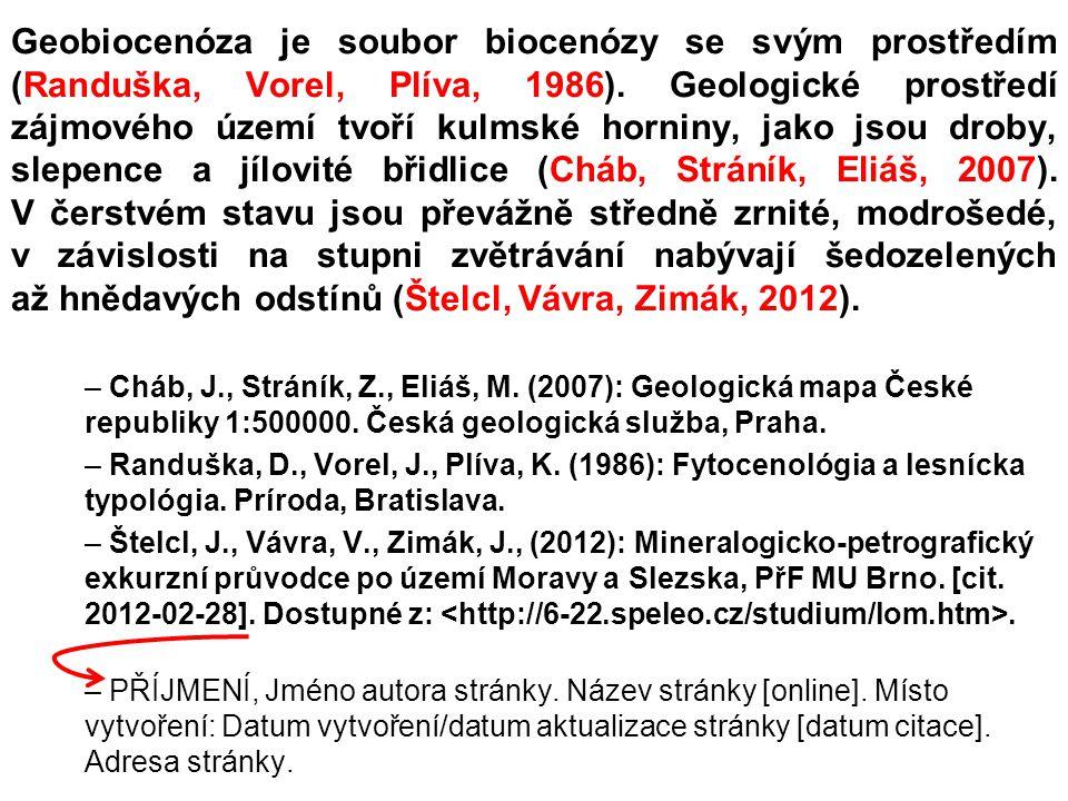 Geobiocenóza je soubor biocenózy se svým prostředím (Randuška, Vorel, Plíva, 1986). Geologické prostředí zájmového území tvoří kulmské horniny, jako j