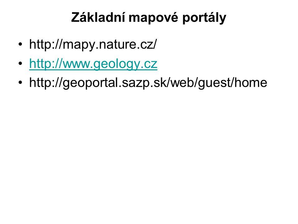 Základní mapové portály http://mapy.nature.cz/ http://www.geology.cz http://geoportal.sazp.sk/web/guest/home