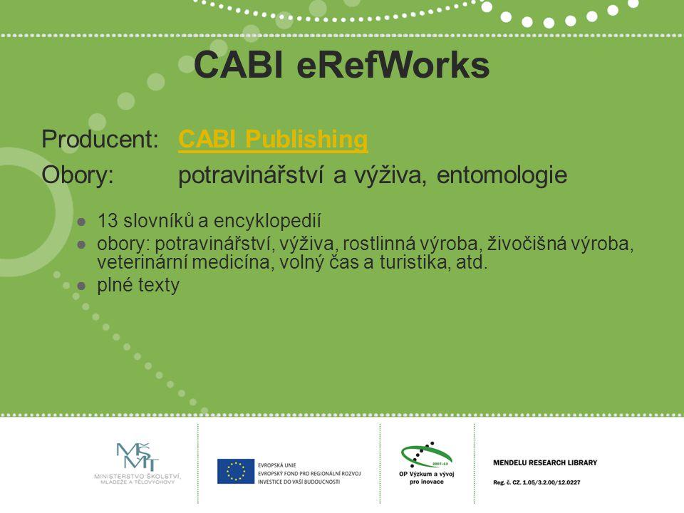 CABI eRefWorks Producent:CABI PublishingCABI Publishing Obory:potravinářství a výživa, entomologie ●13 slovníků a encyklopedií ●obory: potravinářství,