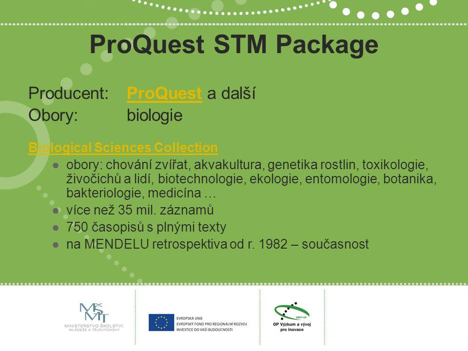 ProQuest STM Package Producent: ProQuest a dalšíProQuest Obory: biologie Biological Sciences Collection ●obory: chování zvířat, akvakultura, genetika