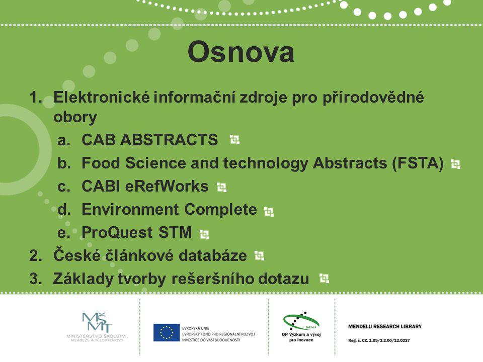 Osnova 1.Elektronické informační zdroje pro přírodovědné obory a.CAB ABSTRACTS b.Food Science and technology Abstracts (FSTA) c.CABI eRefWorks d.Envir