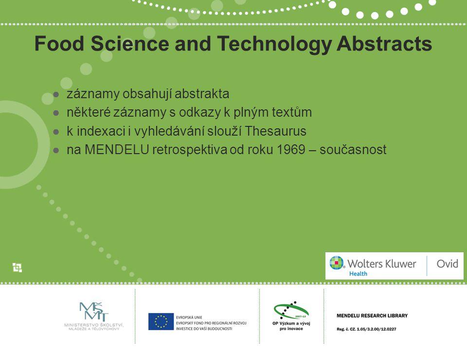 Food Science and Technology Abstracts ●záznamy obsahují abstrakta ●některé záznamy s odkazy k plným textům ●k indexaci i vyhledávání slouží Thesaurus