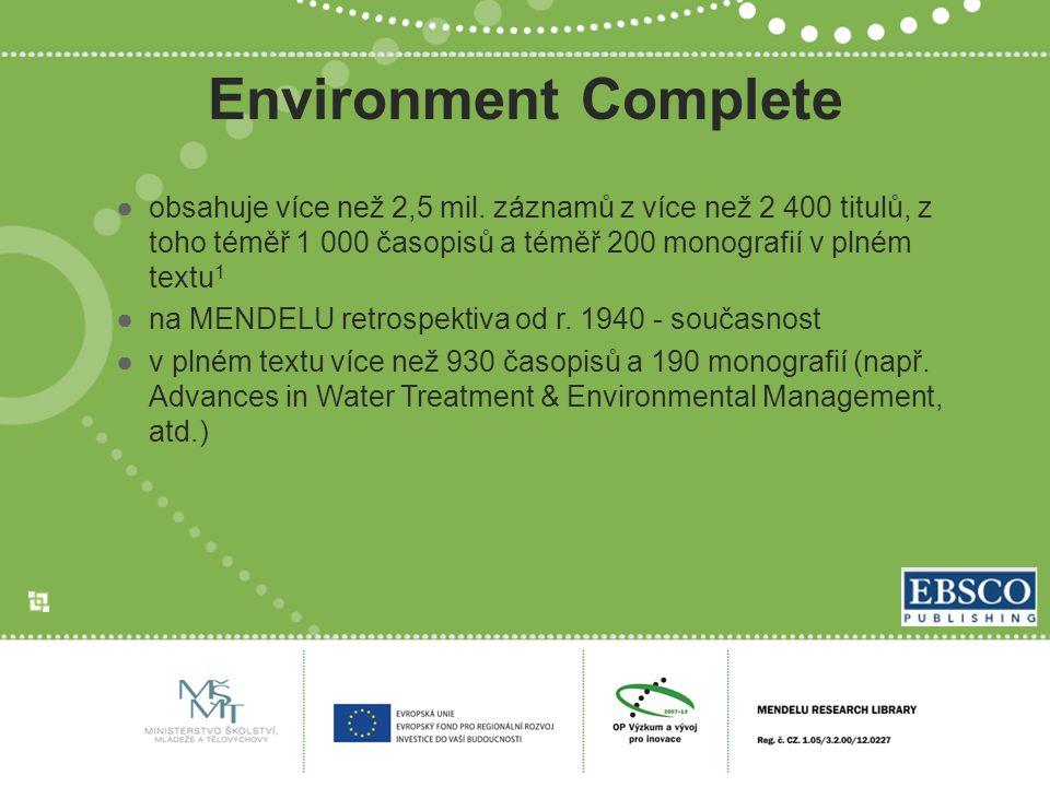 Environment Complete ●obsahuje více než 2,5 mil. záznamů z více než 2 400 titulů, z toho téměř 1 000 časopisů a téměř 200 monografií v plném textu 1 ●