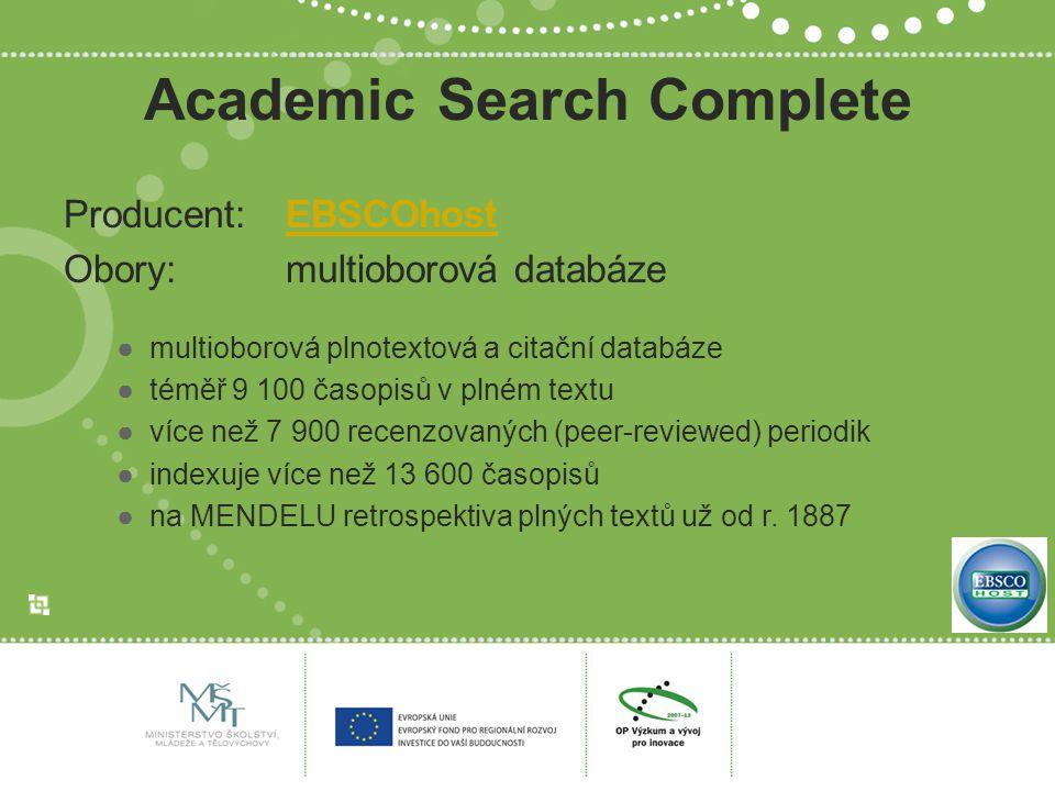 Academic Search Complete Producent: EBSCOhostEBSCOhost Obory: multioborová databáze ●multioborová plnotextová a citační databáze ●téměř 9 100 časopisů