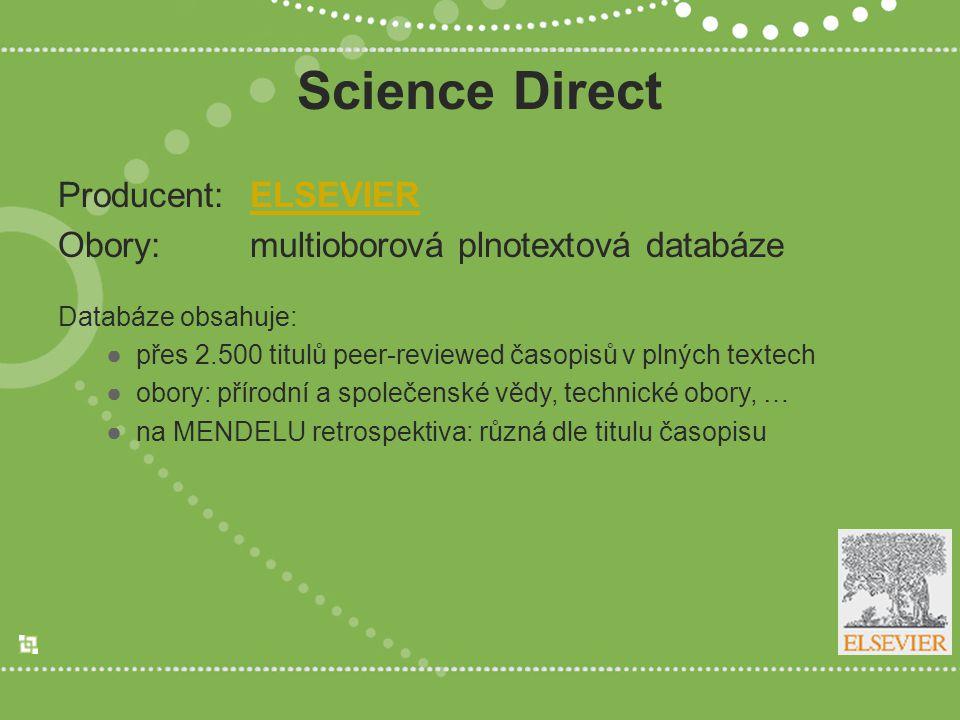 Science Direct Producent:ELSEVIERELSEVIER Obory:multioborová plnotextová databáze Databáze obsahuje: ●přes 2.500 titulů peer-reviewed časopisů v plnýc