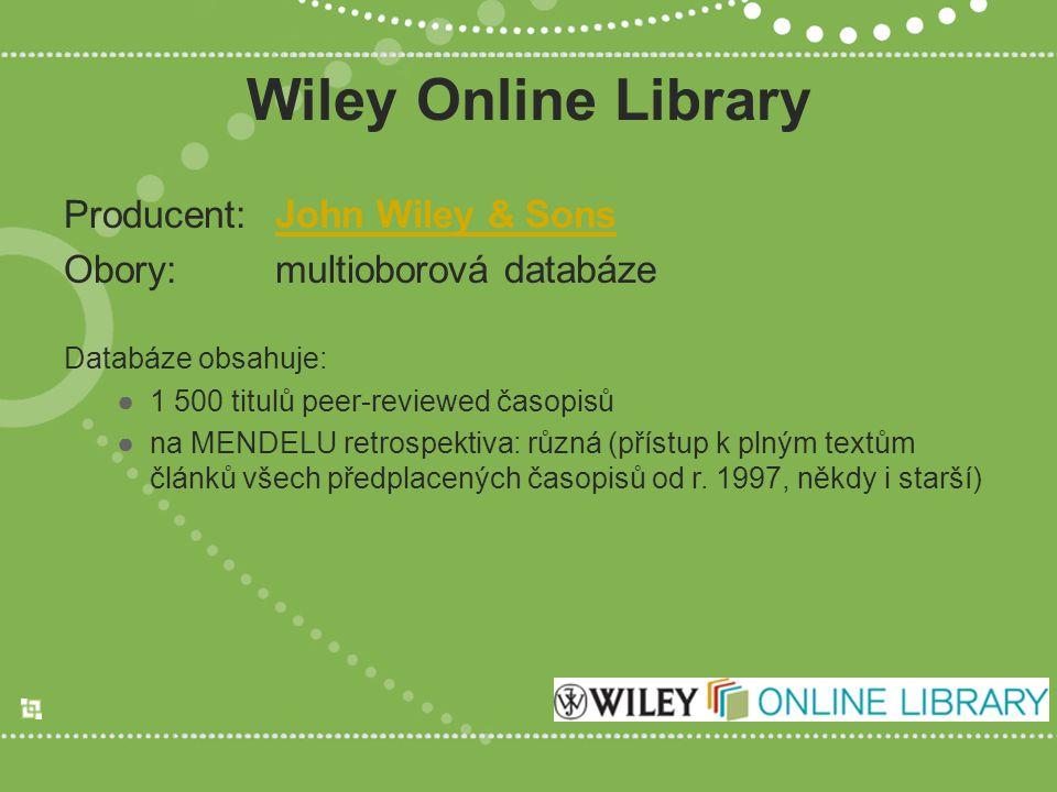 Wiley Online Library Producent:John Wiley & SonsJohn Wiley & Sons Obory:multioborová databáze Databáze obsahuje: ●1 500 titulů peer-reviewed časopisů