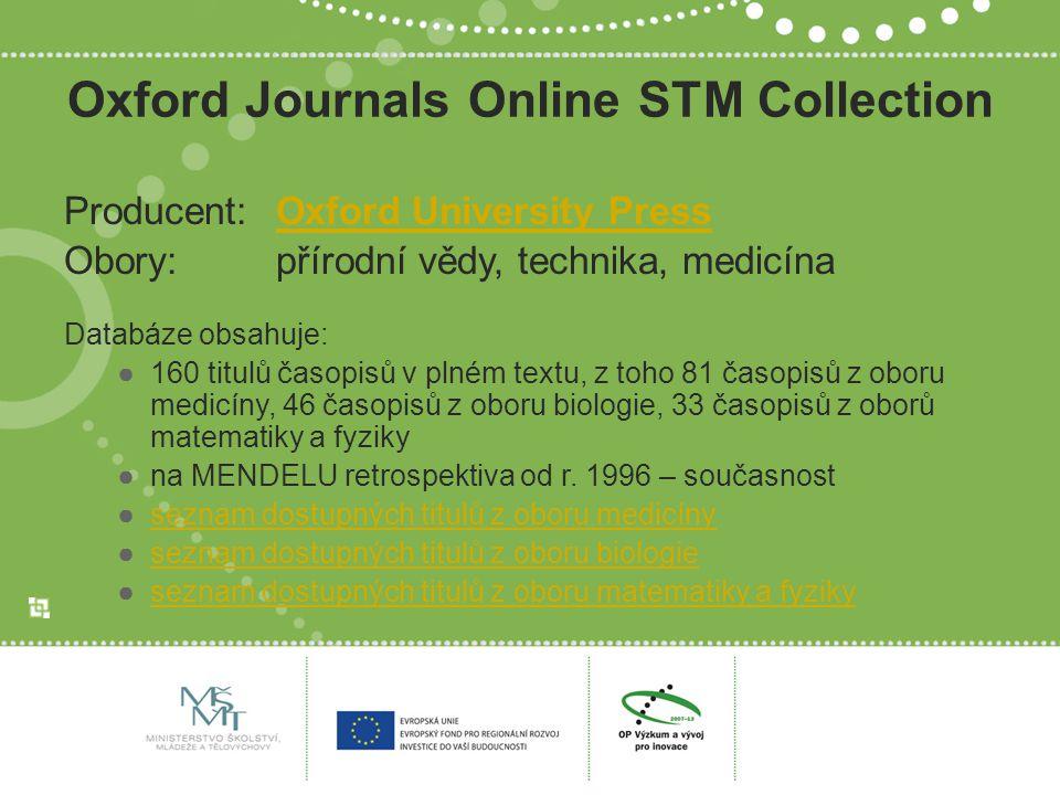Oxford Journals Online STM Collection Producent:Oxford University PressOxford University Press Obory:přírodní vědy, technika, medicína Databáze obsahu