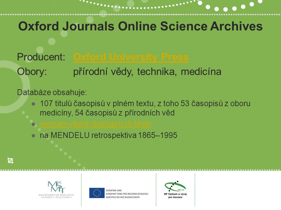 Oxford Journals Online Science Archives Producent:Oxford University PressOxford University Press Obory:přírodní vědy, technika, medicína Databáze obsa