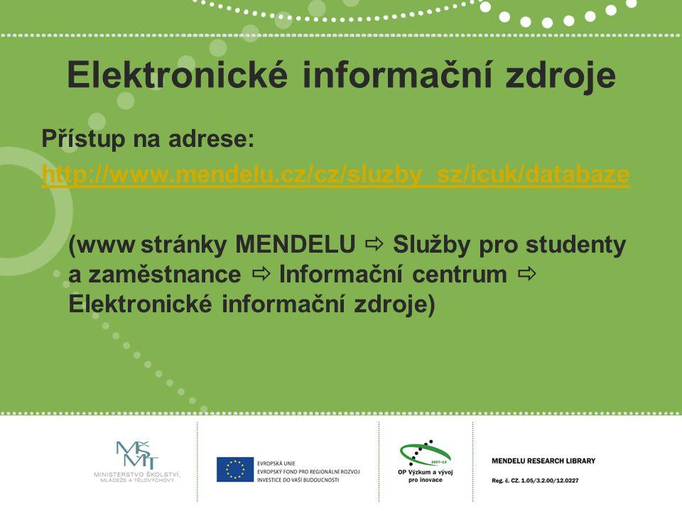 Elektronické informační zdroje Přístup na adrese: http://www.mendelu.cz/cz/sluzby_sz/icuk/databaze (www stránky MENDELU  Služby pro studenty a zaměst