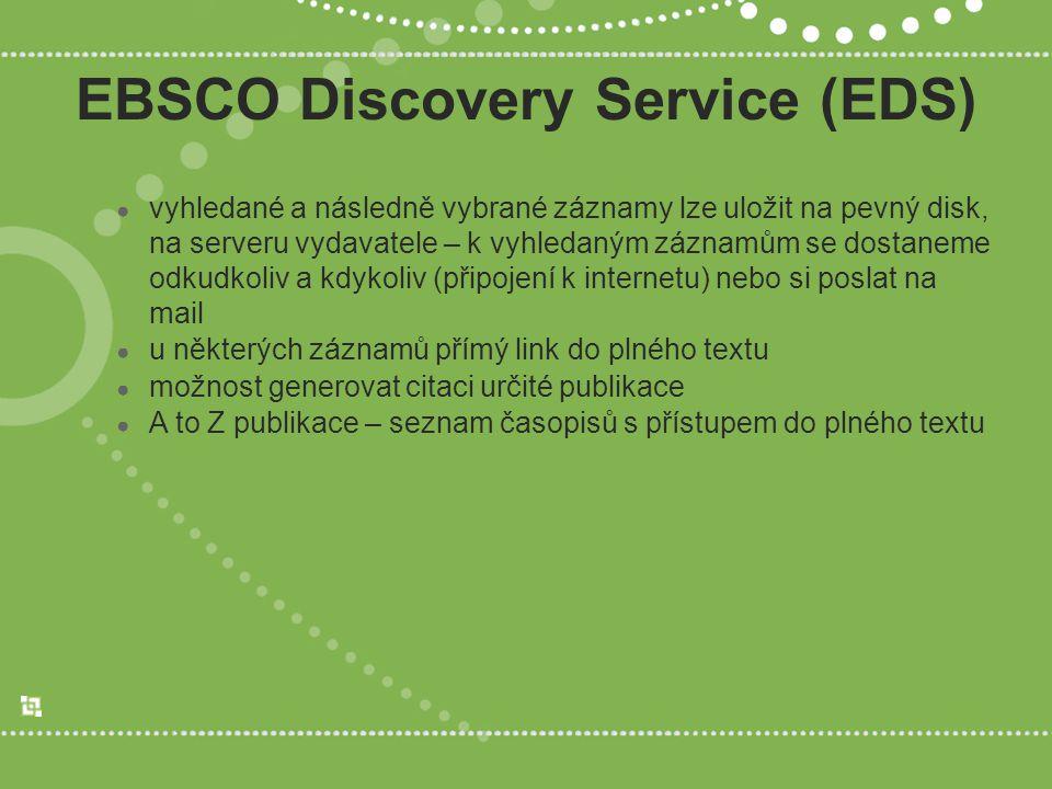 EBSCO Discovery Service (EDS) ● vyhledané a následně vybrané záznamy lze uložit na pevný disk, na serveru vydavatele – k vyhledaným záznamům se dostan