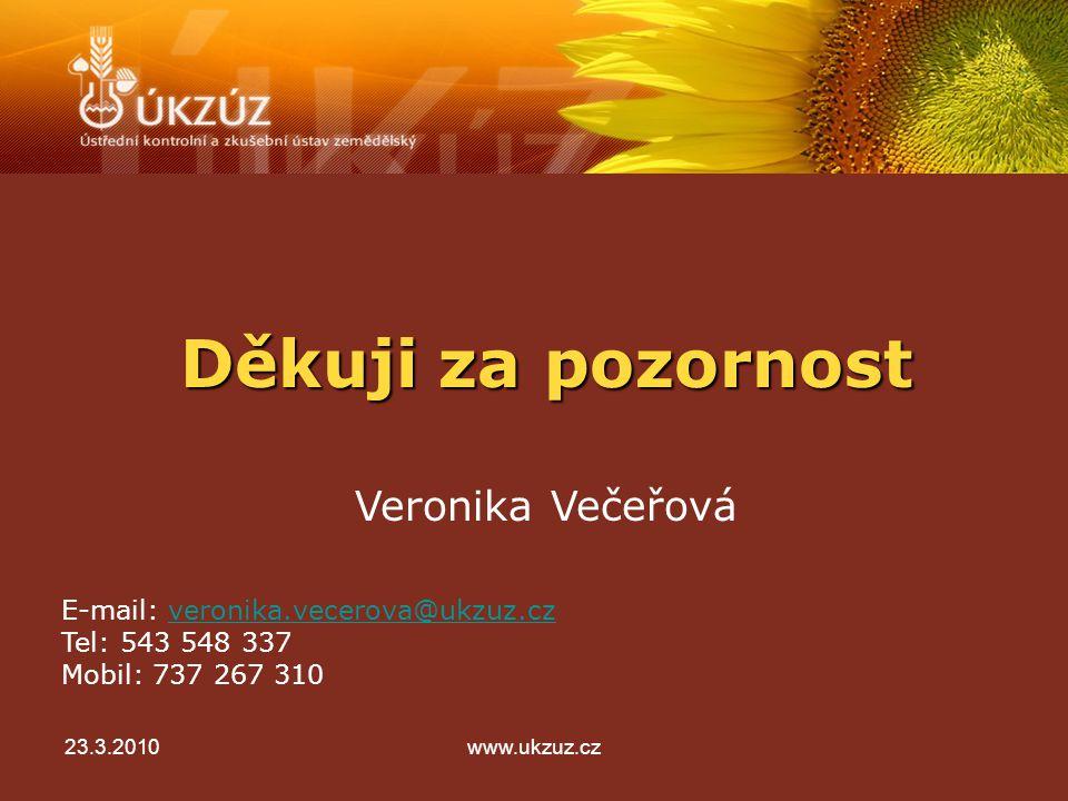 Děkuji za pozornost Veronika Večeřová E-mail: veronika.vecerova@ukzuz.czveronika.vecerova@ukzuz.cz Tel: 543 548 337 Mobil: 737 267 310 23.3.2010www.ukzuz.cz