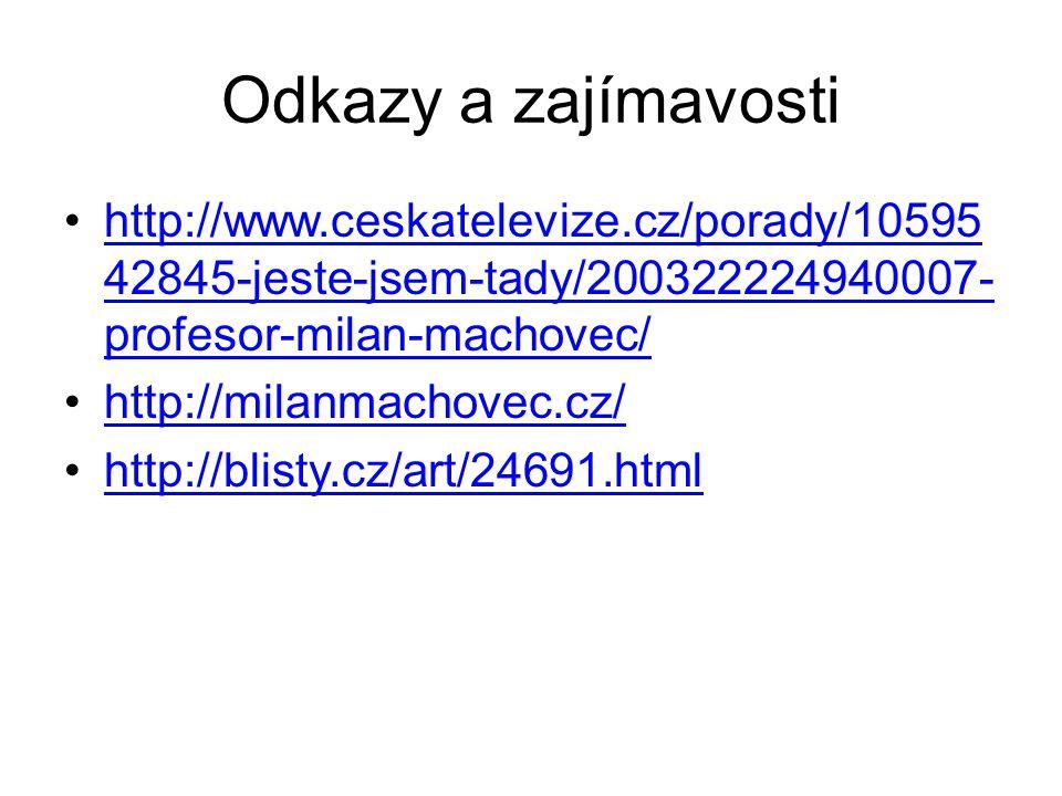 Odkazy a zajímavosti http://www.ceskatelevize.cz/porady/10595 42845-jeste-jsem-tady/200322224940007- profesor-milan-machovec/http://www.ceskatelevize.cz/porady/10595 42845-jeste-jsem-tady/200322224940007- profesor-milan-machovec/ http://milanmachovec.cz/ http://blisty.cz/art/24691.html