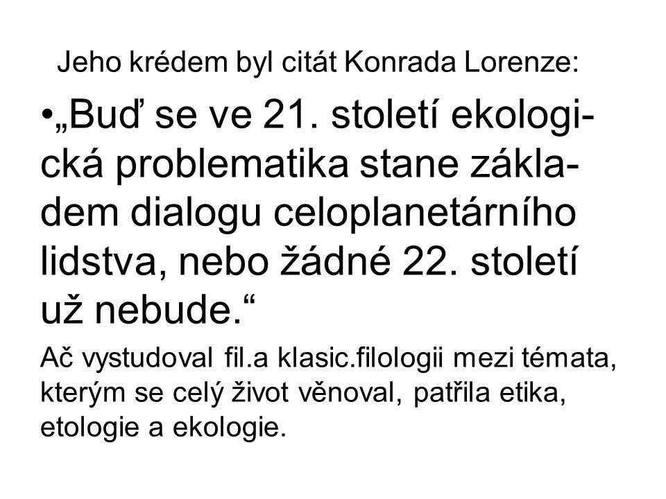 """Jeho krédem byl citát Konrada Lorenze: """"Buď se ve 21."""