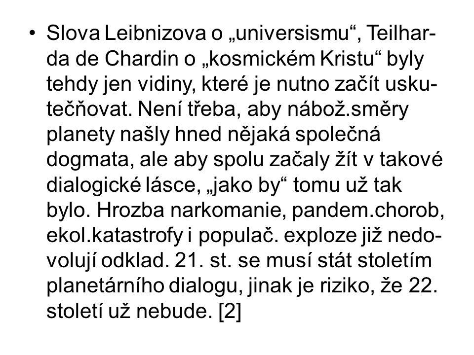 """Slova Leibnizova o """"universismu , Teilhar- da de Chardin o """"kosmickém Kristu byly tehdy jen vidiny, které je nutno začít usku- tečňovat."""