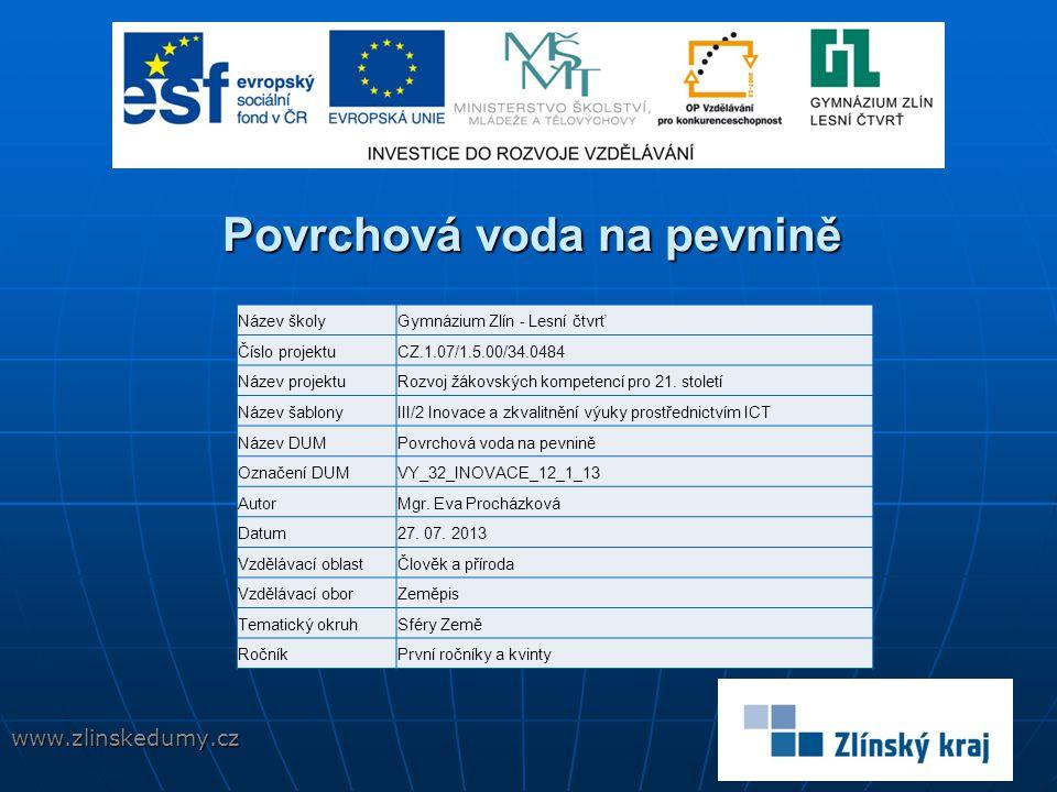 Povrchová voda na pevnině www.zlinskedumy.cz Název školyGymnázium Zlín - Lesní čtvrť Číslo projektuCZ.1.07/1.5.00/34.0484 Název projektuRozvoj žákovských kompetencí pro 21.