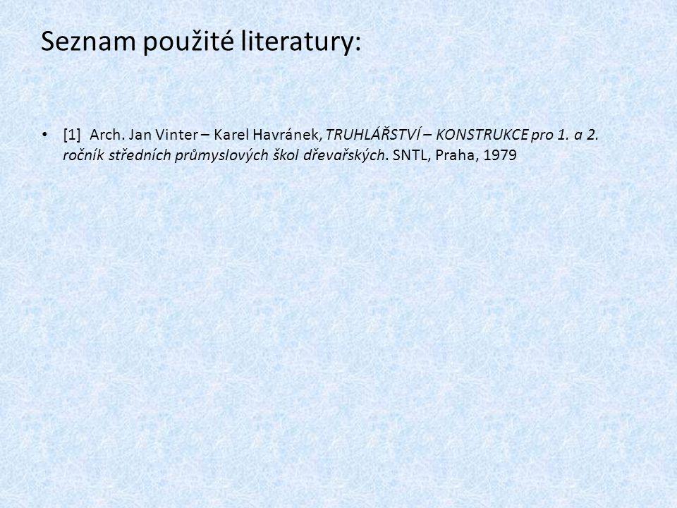 Seznam použité literatury: [1] Arch. Jan Vinter – Karel Havránek, TRUHLÁŘSTVÍ – KONSTRUKCE pro 1. a 2. ročník středních průmyslových škol dřevařských.
