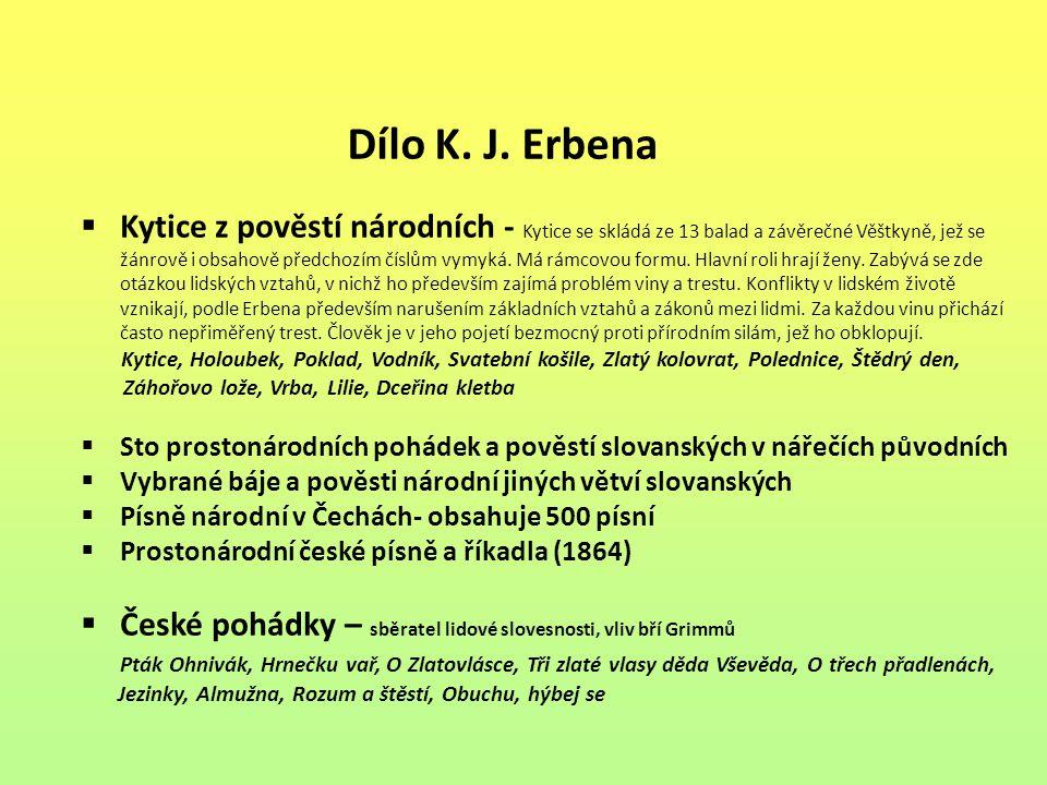 Dílo K. J. Erbena  Kytice z pověstí národních - Kytice se skládá ze 13 balad a závěrečné Věštkyně, jež se žánrově i obsahově předchozím číslům vymyká
