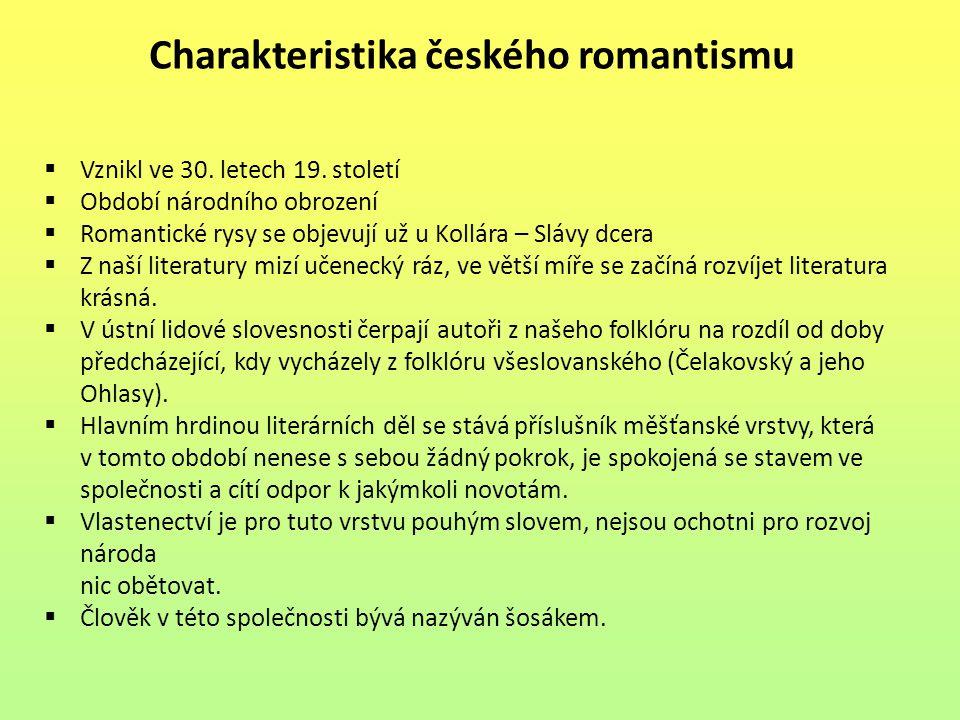 Charakteristika českého romantismu  Vznikl ve 30. letech 19. století  Období národního obrození  Romantické rysy se objevují už u Kollára – Slávy d