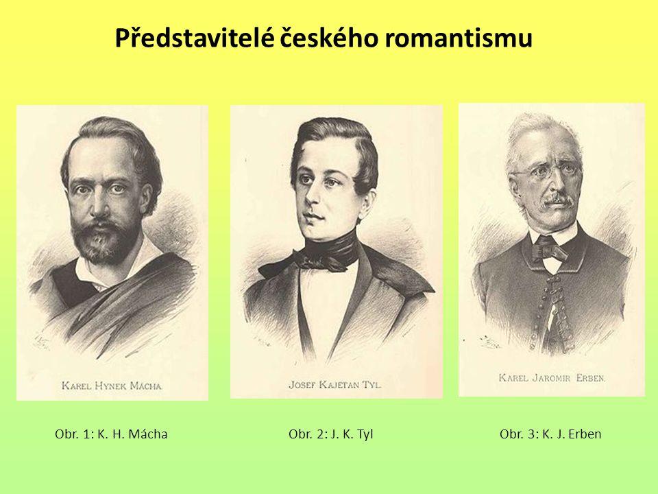 Představitelé českého romantismu Obr. 1: K. H. MáchaObr. 2: J. K. TylObr. 3: K. J. Erben