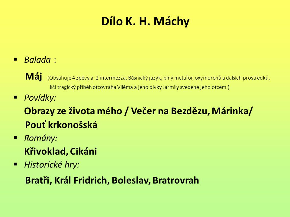 Dílo K. H. Máchy  Balada : Máj (Obsahuje 4 zpěvy a. 2 intermezza. Básnický jazyk, plný metafor, oxymoronů a dalších prostředků, líčí tragický příběh