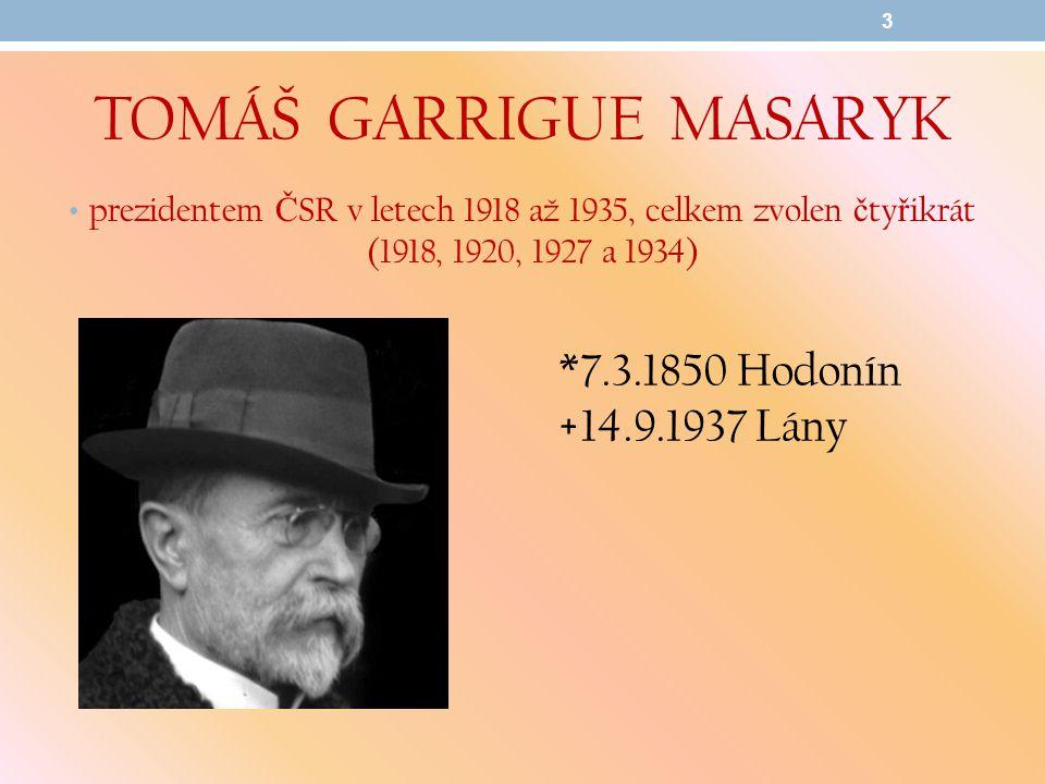 TOMÁŠ GARRIGUE MASARYK prezidentem Č SR v letech 1918 až 1935, celkem zvolen č ty ř ikrát (1918, 1920, 1927 a 1934) 3 *7.3.1850 Hodonín +14.9.1937 Lán
