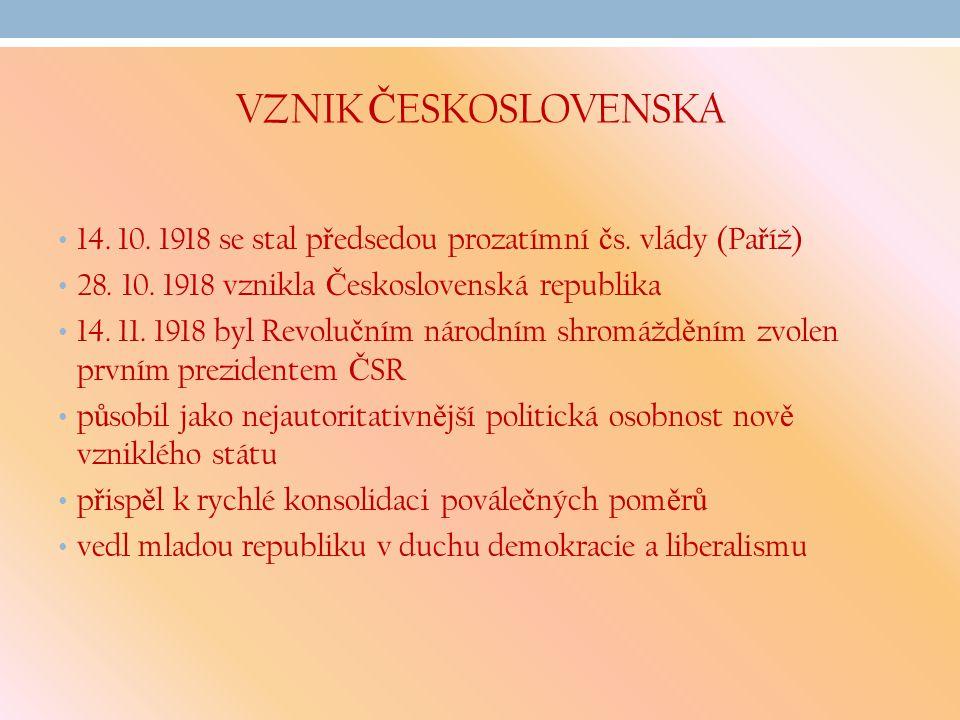 VZNIK Č ESKOSLOVENSKA 14. 10. 1918 se stal p ř edsedou prozatímní č s. vlády (Pa ř íž) 28. 10. 1918 vznikla Č eskoslovenská republika 14. 11. 1918 byl